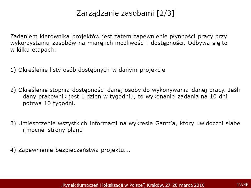 12/ 46 Rynek tłumaczeń i lokalizacji w Polsce, Kraków, 27-28 marca 2010 Zadaniem kierownika projektów jest zatem zapewnienie płynności pracy przy wyko