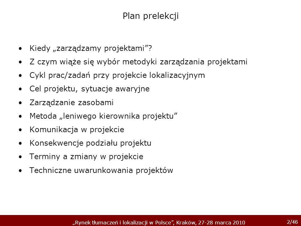 2/ 46 Rynek tłumaczeń i lokalizacji w Polsce, Kraków, 27-28 marca 2010 Plan prelekcji Kiedy zarządzamy projektami? Z czym wiąże się wybór metodyki zar