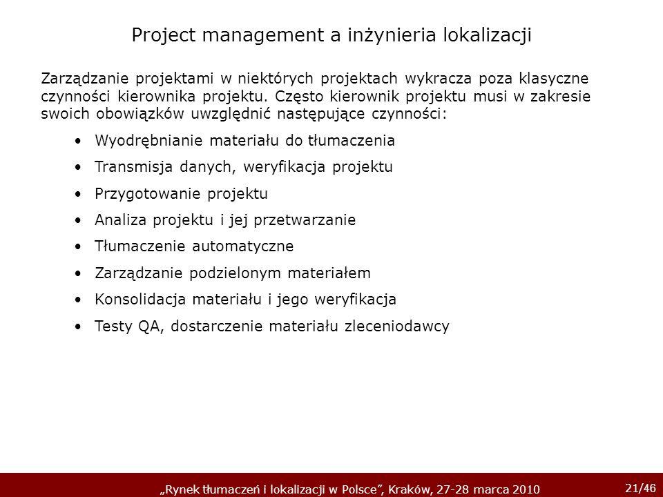 21/ 46 Rynek tłumaczeń i lokalizacji w Polsce, Kraków, 27-28 marca 2010 Zarządzanie projektami w niektórych projektach wykracza poza klasyczne czynnoś