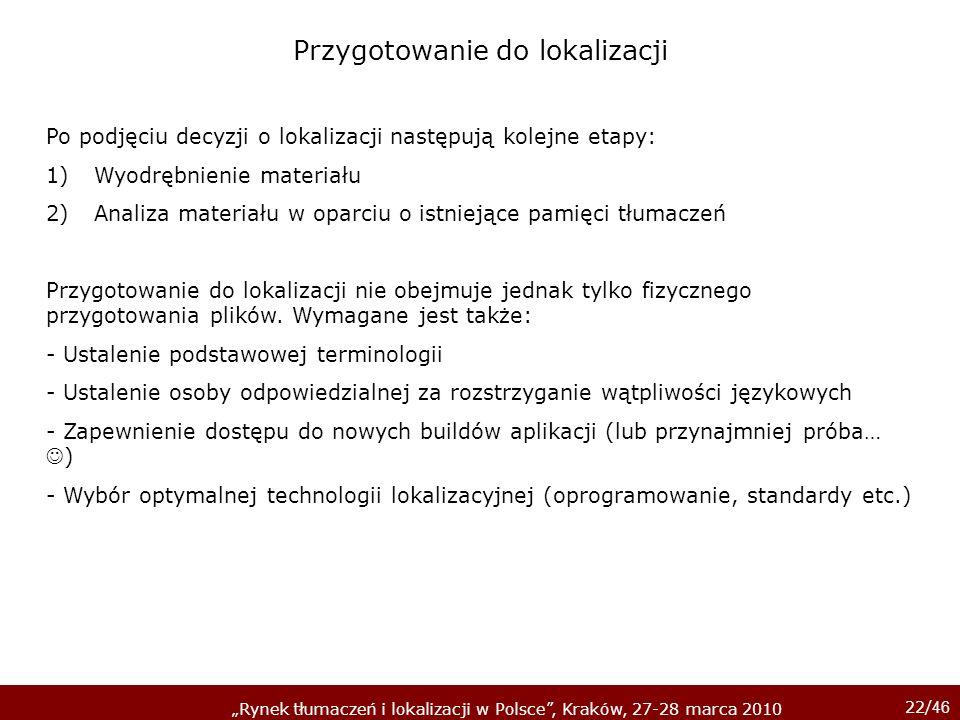 22/ 46 Rynek tłumaczeń i lokalizacji w Polsce, Kraków, 27-28 marca 2010 Po podjęciu decyzji o lokalizacji następują kolejne etapy: 1)Wyodrębnienie mat