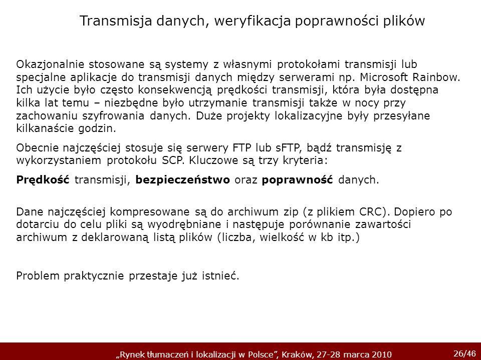 26/ 46 Rynek tłumaczeń i lokalizacji w Polsce, Kraków, 27-28 marca 2010 Okazjonalnie stosowane są systemy z własnymi protokołami transmisji lub specja