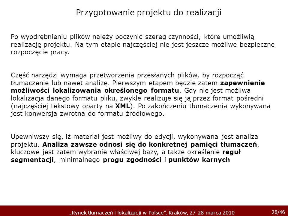 28/ 46 Rynek tłumaczeń i lokalizacji w Polsce, Kraków, 27-28 marca 2010 Po wyodrębnieniu plików należy poczynić szereg czynności, które umożliwią real