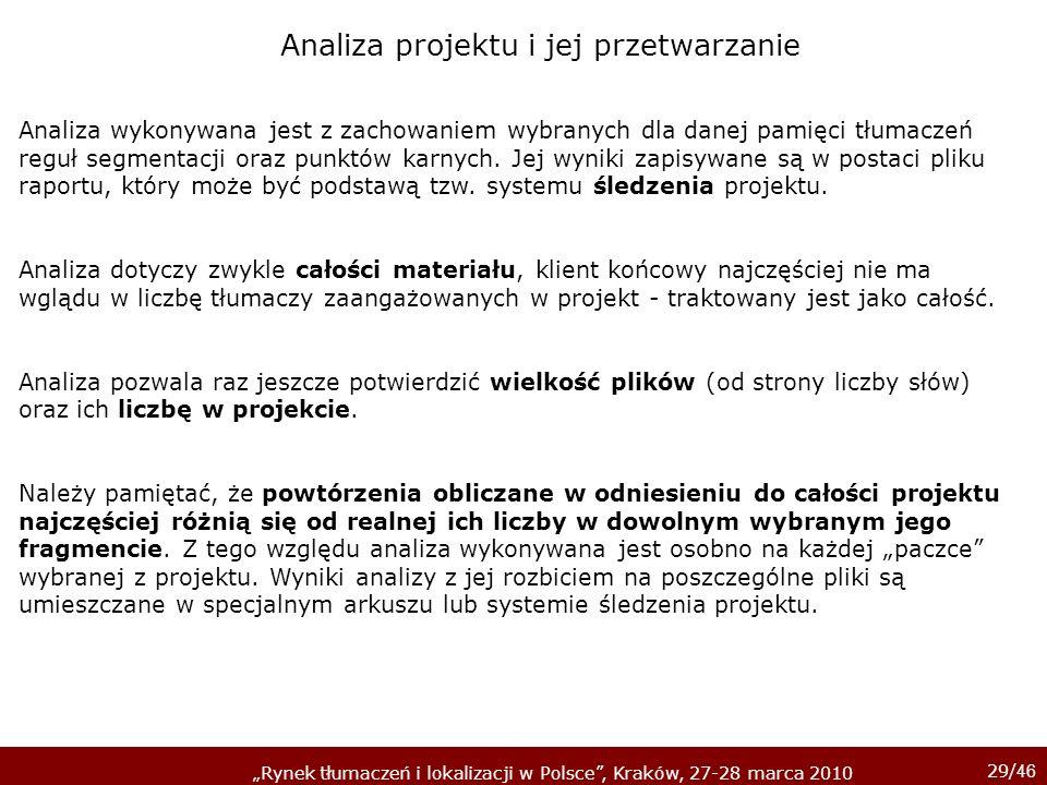29/ 46 Rynek tłumaczeń i lokalizacji w Polsce, Kraków, 27-28 marca 2010 Analiza wykonywana jest z zachowaniem wybranych dla danej pamięci tłumaczeń re