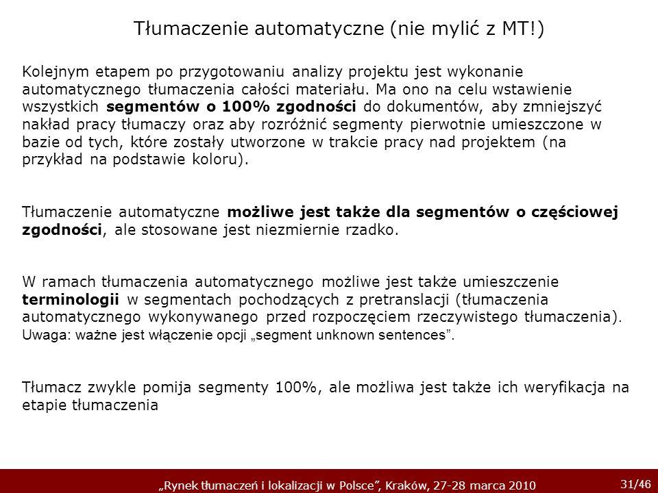 31/ 46 Rynek tłumaczeń i lokalizacji w Polsce, Kraków, 27-28 marca 2010 Kolejnym etapem po przygotowaniu analizy projektu jest wykonanie automatyczneg