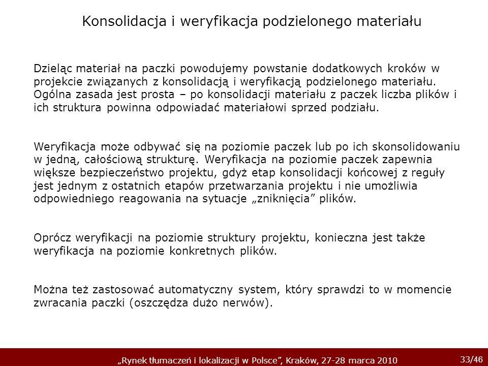 33/ 46 Rynek tłumaczeń i lokalizacji w Polsce, Kraków, 27-28 marca 2010 Dzieląc materiał na paczki powodujemy powstanie dodatkowych kroków w projekcie