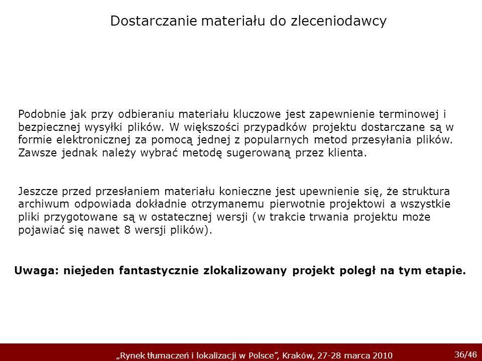 36/ 46 Rynek tłumaczeń i lokalizacji w Polsce, Kraków, 27-28 marca 2010 Podobnie jak przy odbieraniu materiału kluczowe jest zapewnienie terminowej i