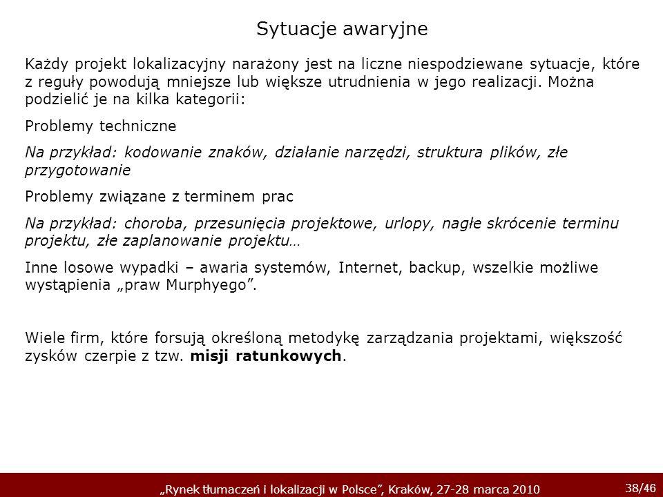 38/ 46 Rynek tłumaczeń i lokalizacji w Polsce, Kraków, 27-28 marca 2010 Każdy projekt lokalizacyjny narażony jest na liczne niespodziewane sytuacje, k