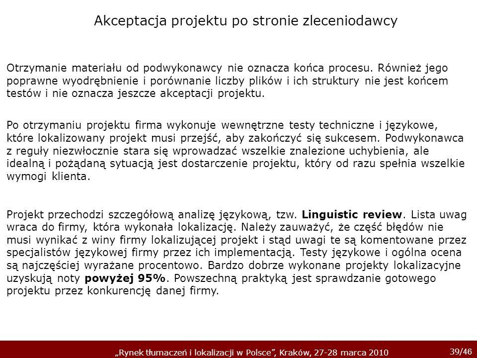 39/ 46 Rynek tłumaczeń i lokalizacji w Polsce, Kraków, 27-28 marca 2010 Otrzymanie materiału od podwykonawcy nie oznacza końca procesu. Również jego p