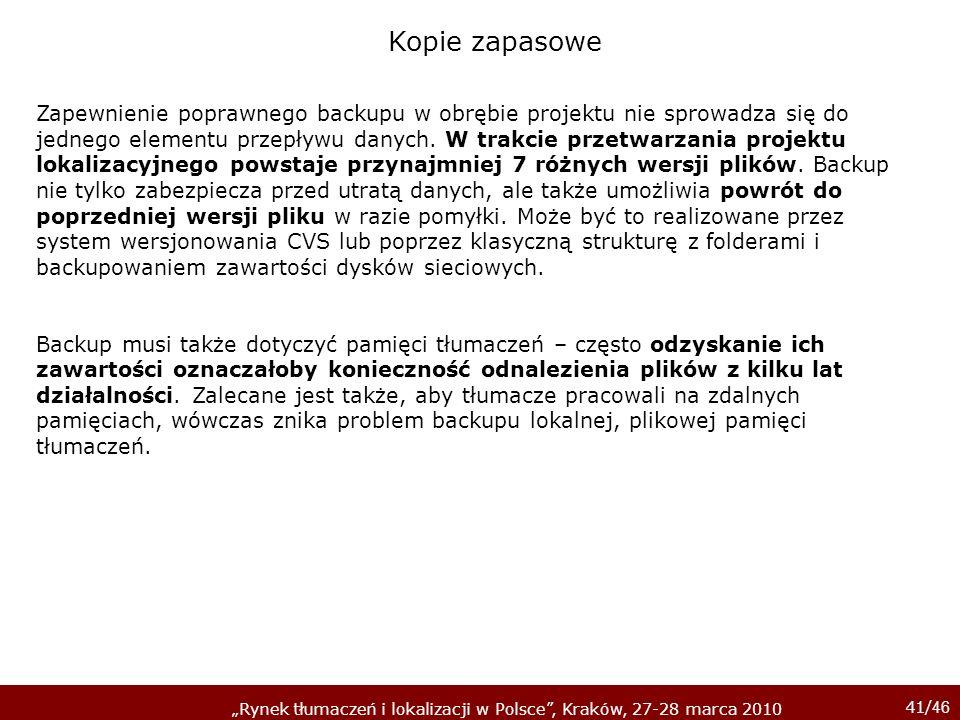41/ 46 Rynek tłumaczeń i lokalizacji w Polsce, Kraków, 27-28 marca 2010 Zapewnienie poprawnego backupu w obrębie projektu nie sprowadza się do jednego