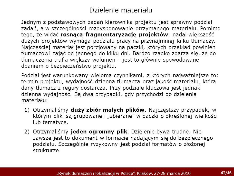 42/ 46 Rynek tłumaczeń i lokalizacji w Polsce, Kraków, 27-28 marca 2010 Dzielenie materiału Jednym z podstawowych zadań kierownika projektu jest spraw