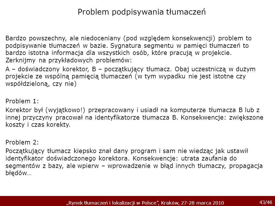 43/ 46 Rynek tłumaczeń i lokalizacji w Polsce, Kraków, 27-28 marca 2010 Bardzo powszechny, ale niedoceniany (pod względem konsekwencji) problem to pod