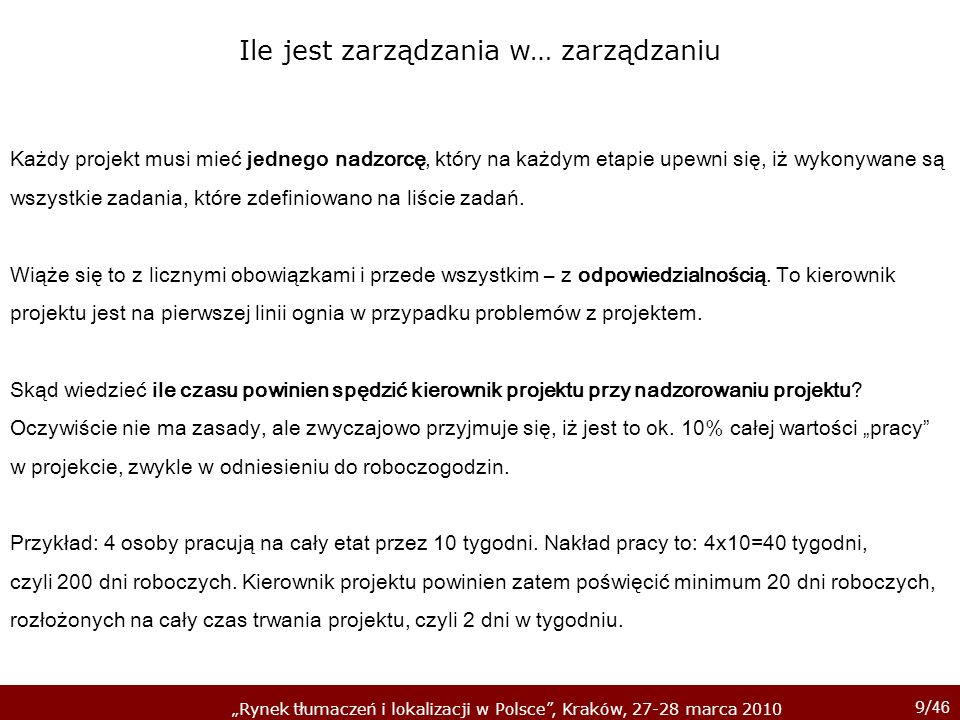 9/ 46 Rynek tłumaczeń i lokalizacji w Polsce, Kraków, 27-28 marca 2010 Każdy projekt musi mieć jednego nadzorcę, który na każdym etapie upewni się, iż