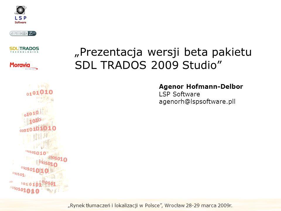 Rynek tłumaczeń i lokalizacji w Polsce, Wrocław 28-29 marca 2009r. Prezentacja wersji beta pakietu SDL TRADOS 2009 Studio Agenor Hofmann-Delbor LSP So