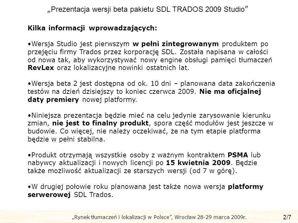 Rynek tłumaczeń i lokalizacji w Polsce, Wrocław 28-29 marca 2009r. Prezentacja wersji beta pakietu SDL TRADOS 2009 Studio 2/7 Kilka informacji wprowad