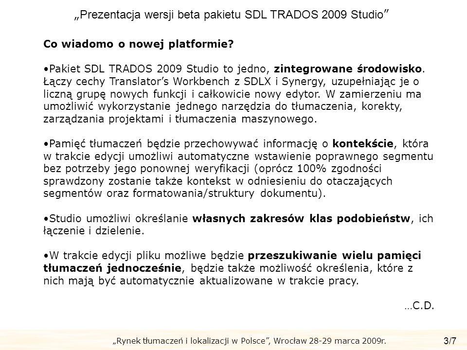 Rynek tłumaczeń i lokalizacji w Polsce, Wrocław 28-29 marca 2009r. Prezentacja wersji beta pakietu SDL TRADOS 2009 Studio 3/7 Co wiadomo o nowej platf
