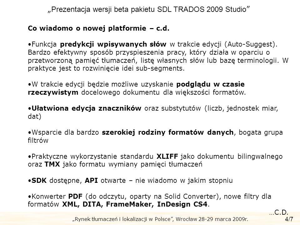 Rynek tłumaczeń i lokalizacji w Polsce, Wrocław 28-29 marca 2009r. Prezentacja wersji beta pakietu SDL TRADOS 2009 Studio 4/7 Co wiadomo o nowej platf