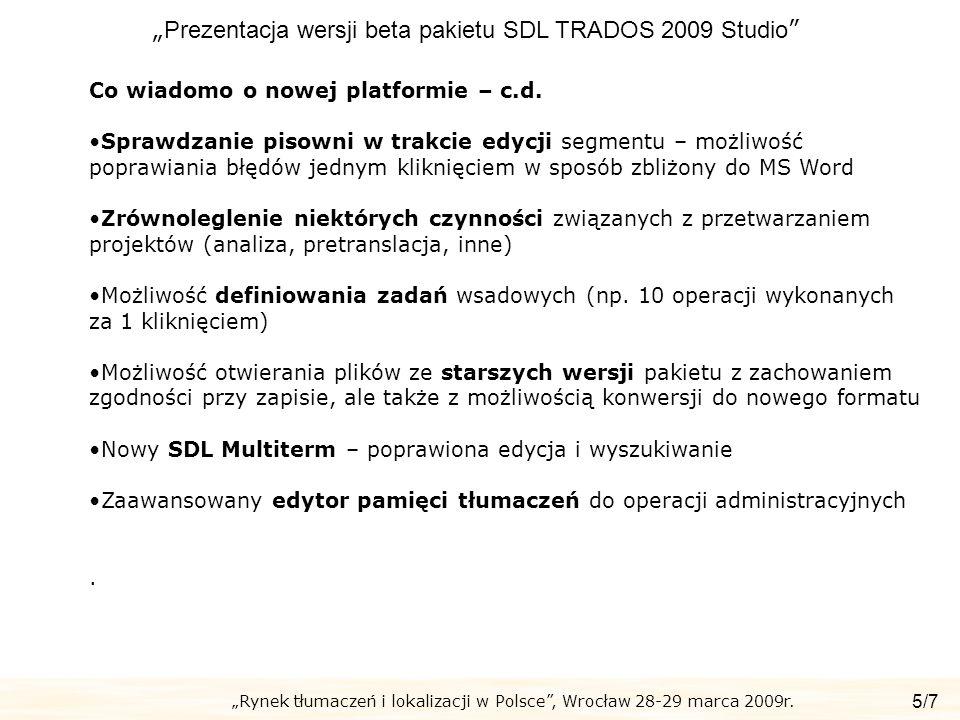 Rynek tłumaczeń i lokalizacji w Polsce, Wrocław 28-29 marca 2009r. Prezentacja wersji beta pakietu SDL TRADOS 2009 Studio 5/7 Co wiadomo o nowej platf