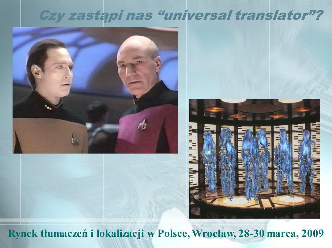 Rynek tłumaczeń i lokalizacji w Polsce, Wrocław, 28-30 marca, 2009 Czy zastąpi nas universal translator