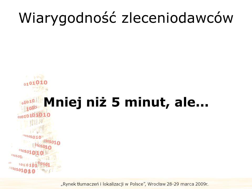 Rynek tłumaczeń i lokalizacji w Polsce, Wrocław 28-29 marca 2009r. Wiarygodność zleceniodawców Mniej niż 5 minut, ale...