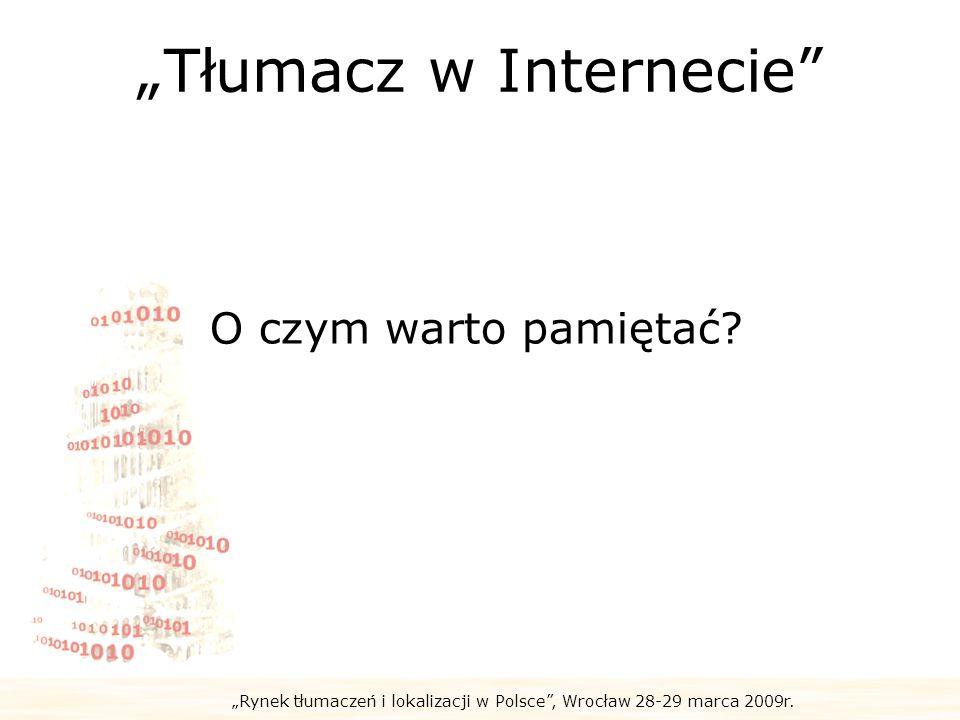 Rynek tłumaczeń i lokalizacji w Polsce, Wrocław 28-29 marca 2009r. Tłumacz w Internecie O czym warto pamiętać?