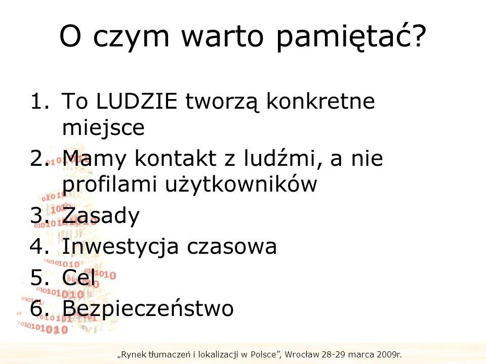 Rynek tłumaczeń i lokalizacji w Polsce, Wrocław 28-29 marca 2009r. O czym warto pamiętać? 1.To LUDZIE tworzą konkretne miejsce 2.Mamy kontakt z ludźmi