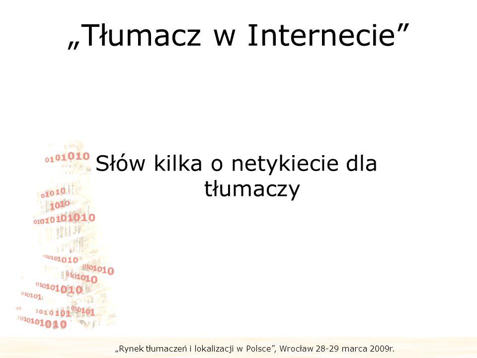 Rynek tłumaczeń i lokalizacji w Polsce, Wrocław 28-29 marca 2009r. Tłumacz w Internecie Słów kilka o netykiecie dla tłumaczy