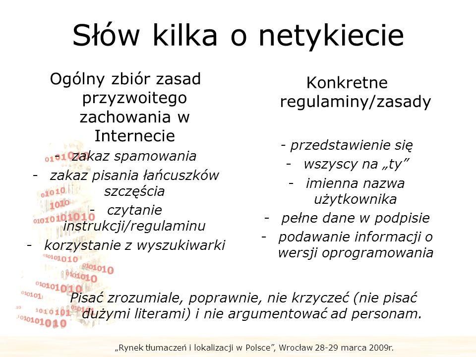 Rynek tłumaczeń i lokalizacji w Polsce, Wrocław 28-29 marca 2009r. Słów kilka o netykiecie Ogólny zbiór zasad przyzwoitego zachowania w Internecie -za