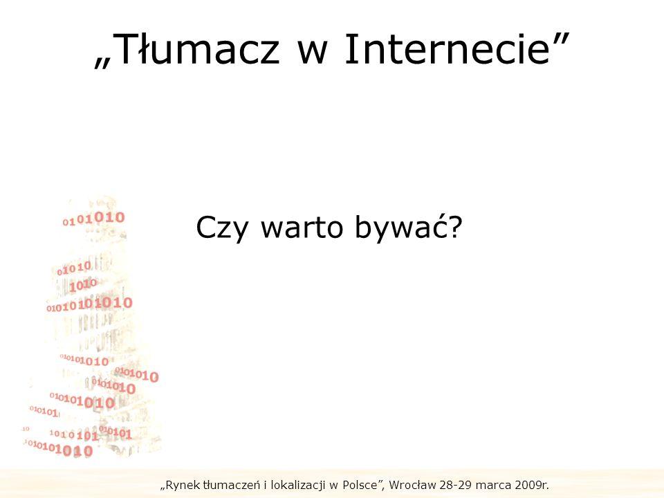 Rynek tłumaczeń i lokalizacji w Polsce, Wrocław 28-29 marca 2009r. Tłumacz w Internecie Czy warto bywać?