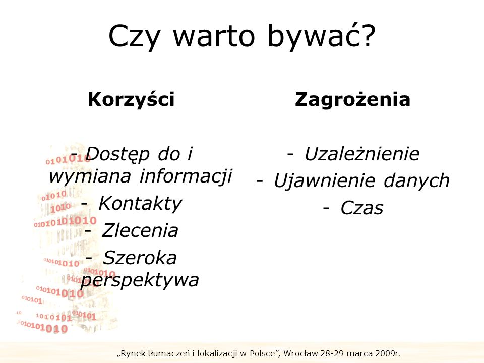 Rynek tłumaczeń i lokalizacji w Polsce, Wrocław 28-29 marca 2009r. Czy warto bywać? Korzyści - Dostęp do i wymiana informacji -Kontakty -Zlecenia -Sze