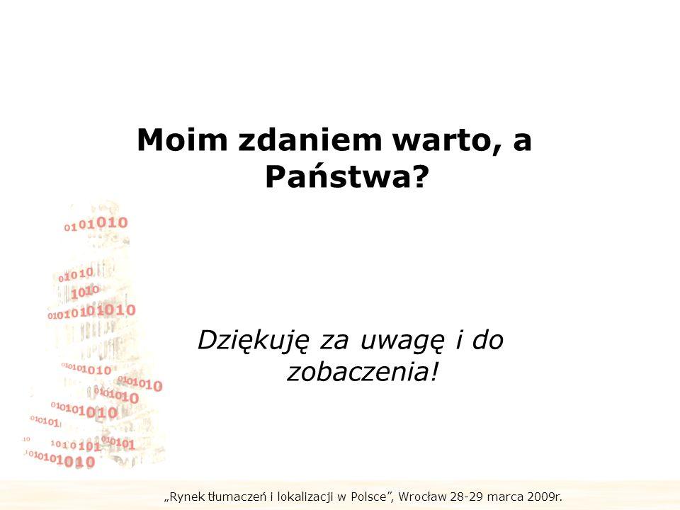 Rynek tłumaczeń i lokalizacji w Polsce, Wrocław 28-29 marca 2009r. Moim zdaniem warto, a Państwa? Dziękuję za uwagę i do zobaczenia!