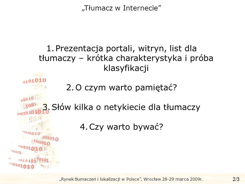Rynek tłumaczeń i lokalizacji w Polsce, Wrocław 28-29 marca 2009r. Tłumacz w Internecie 2/3 1.Prezentacja portali, witryn, list dla tłumaczy – krótka