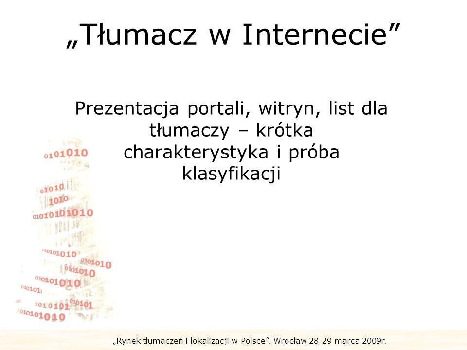 Rynek tłumaczeń i lokalizacji w Polsce, Wrocław 28-29 marca 2009r. Tłumacz w Internecie Prezentacja portali, witryn, list dla tłumaczy – krótka charak