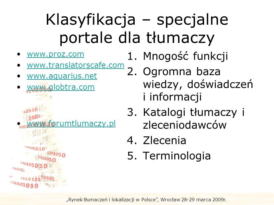 Rynek tłumaczeń i lokalizacji w Polsce, Wrocław 28-29 marca 2009r. Klasyfikacja – specjalne portale dla tłumaczy www.proz.com www.translatorscafe.com