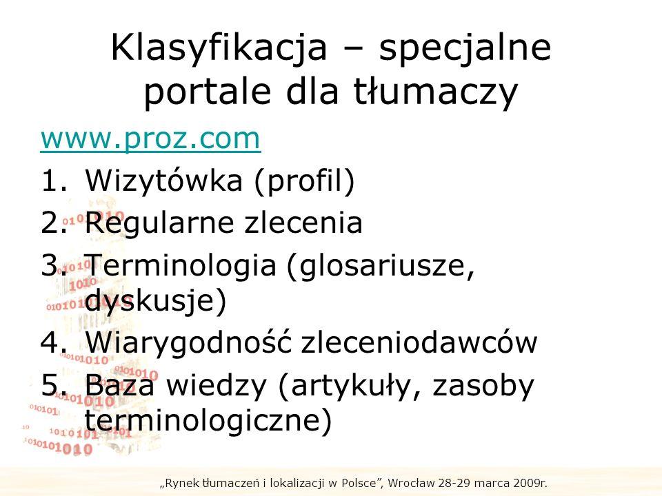 Rynek tłumaczeń i lokalizacji w Polsce, Wrocław 28-29 marca 2009r. Klasyfikacja – specjalne portale dla tłumaczy www.proz.com 1.Wizytówka (profil) 2.R