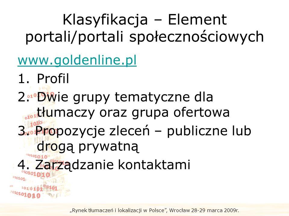 Rynek tłumaczeń i lokalizacji w Polsce, Wrocław 28-29 marca 2009r. Klasyfikacja – Element portali/portali społecznościowych www.goldenline.pl 1.Profil