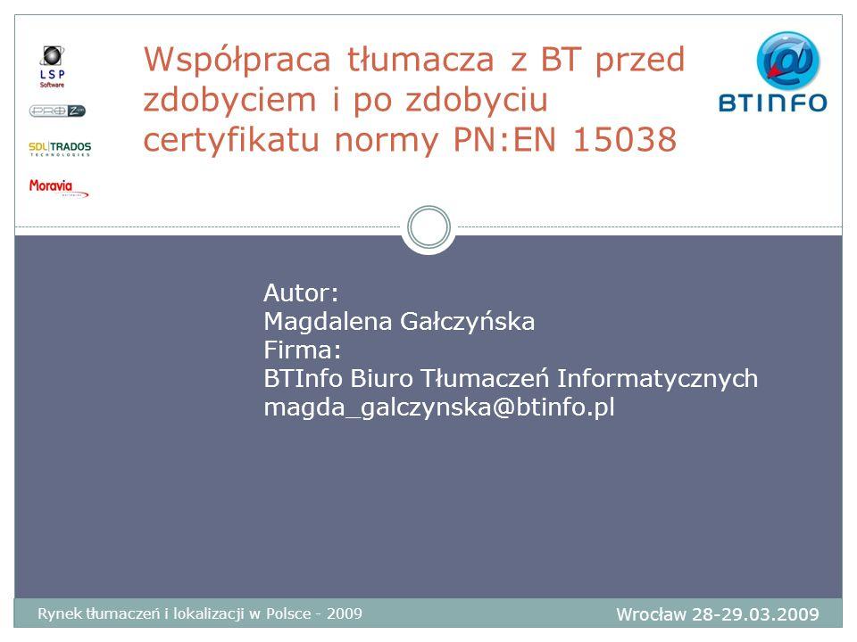 Współpraca tłumacza z BT przed zdobyciem i po zdobyciu certyfikatu normy PN:EN 15038 Autor: Magdalena Gałczyńska Firma: BTInfo Biuro Tłumaczeń Informa