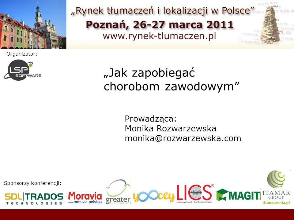 Sponsorzy konferencji: Organizator: Jak zapobiegać chorobom zawodowym Prowadząca: Monika Rozwarzewska monika@rozwarzewska.com