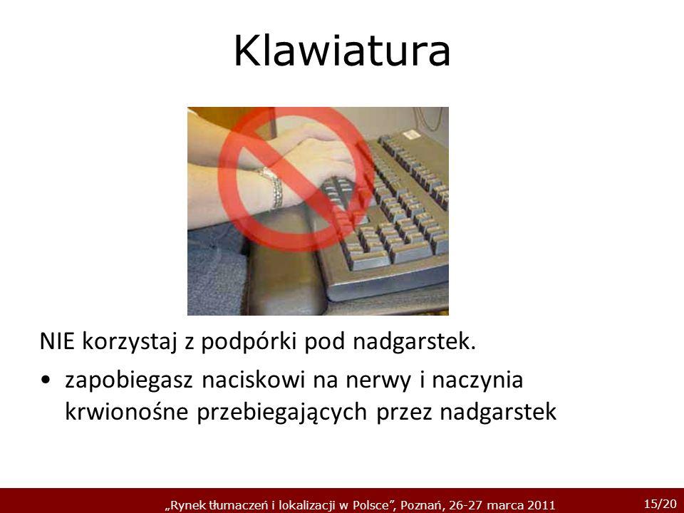 15/20 Rynek tłumaczeń i lokalizacji w Polsce, Poznań, 26-27 marca 2011 Klawiatura NIE korzystaj z podpórki pod nadgarstek. zapobiegasz naciskowi na ne