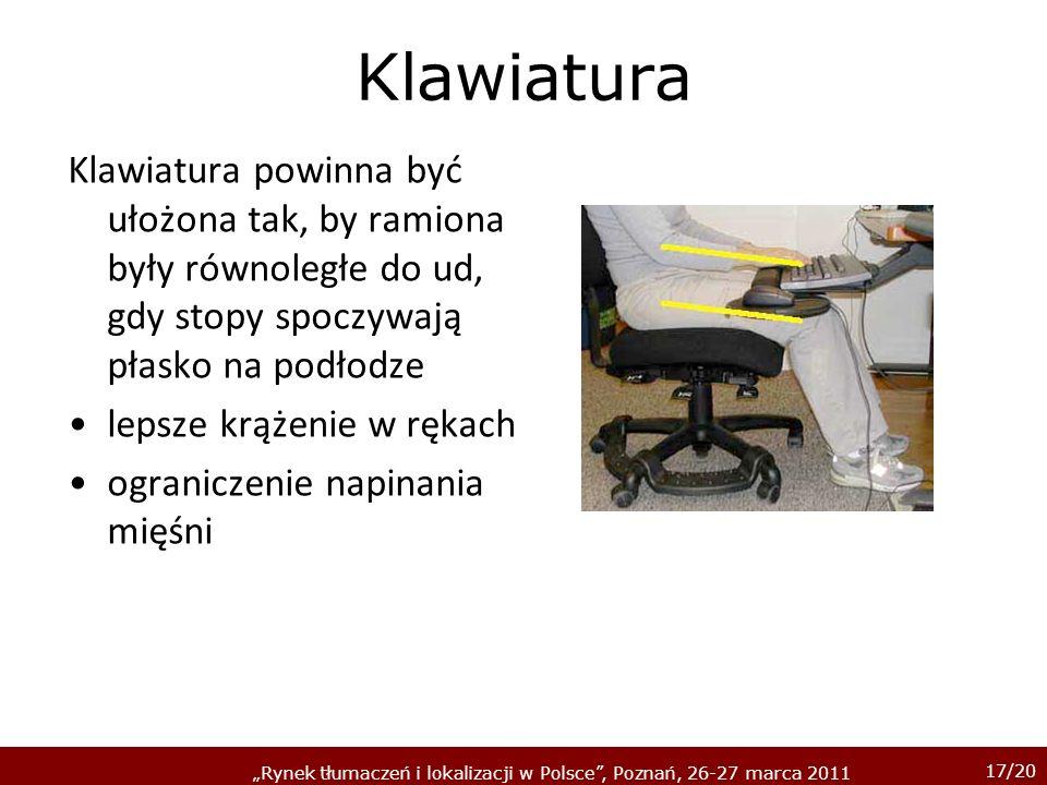 17/20 Rynek tłumaczeń i lokalizacji w Polsce, Poznań, 26-27 marca 2011 Klawiatura Klawiatura powinna być ułożona tak, by ramiona były równoległe do ud