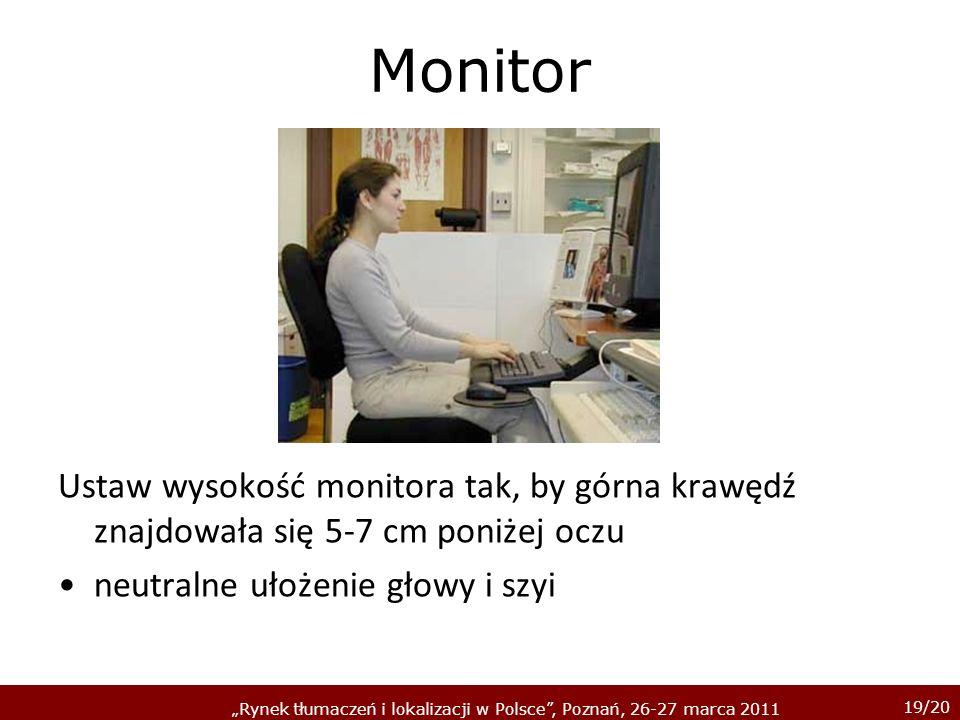 19/20 Rynek tłumaczeń i lokalizacji w Polsce, Poznań, 26-27 marca 2011 Monitor Ustaw wysokość monitora tak, by górna krawędź znajdowała się 5-7 cm pon