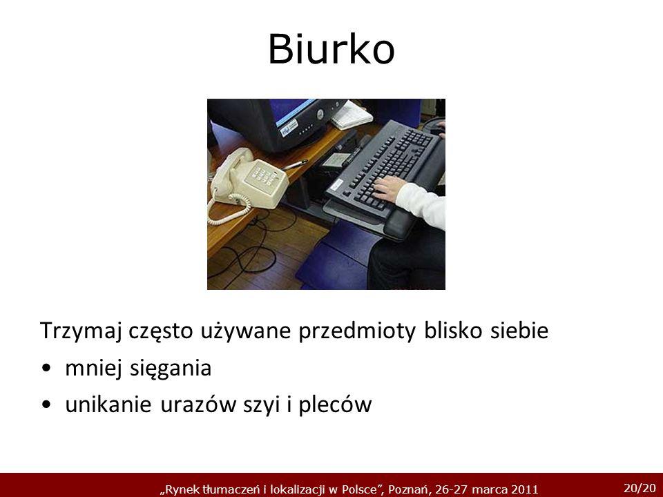 20/20 Rynek tłumaczeń i lokalizacji w Polsce, Poznań, 26-27 marca 2011 Biurko Trzymaj często używane przedmioty blisko siebie mniej sięgania unikanie