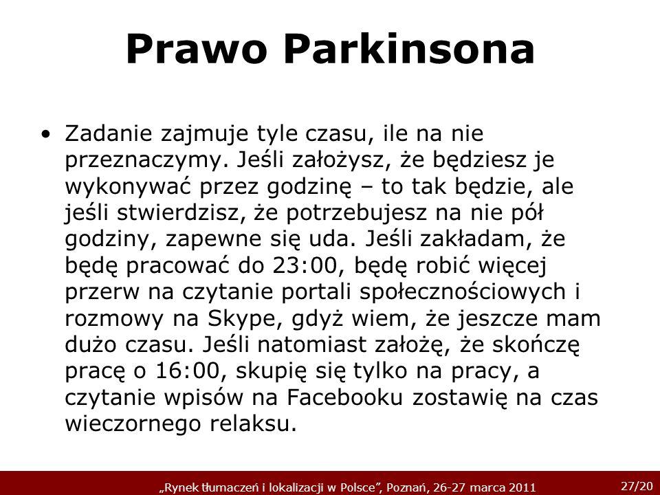 27/20 Rynek tłumaczeń i lokalizacji w Polsce, Poznań, 26-27 marca 2011 Prawo Parkinsona Zadanie zajmuje tyle czasu, ile na nie przeznaczymy. Jeśli zał