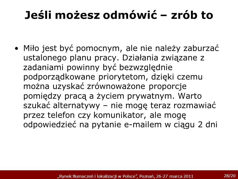 28/20 Rynek tłumaczeń i lokalizacji w Polsce, Poznań, 26-27 marca 2011 Jeśli możesz odmówić – zrób to Miło jest być pomocnym, ale nie należy zaburzać