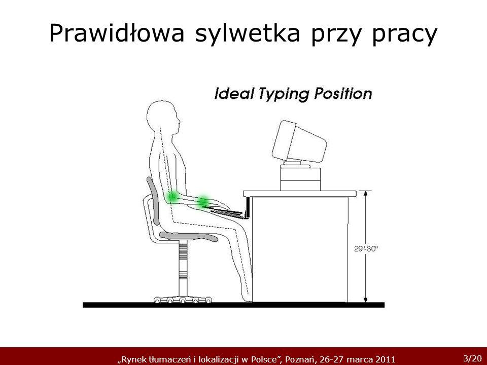 3/20 Rynek tłumaczeń i lokalizacji w Polsce, Poznań, 26-27 marca 2011 Prawidłowa sylwetka przy pracy
