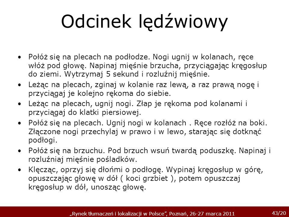 43/20 Rynek tłumaczeń i lokalizacji w Polsce, Poznań, 26-27 marca 2011 Odcinek lędźwiowy Połóż się na plecach na podłodze. Nogi ugnij w kolanach, ręce