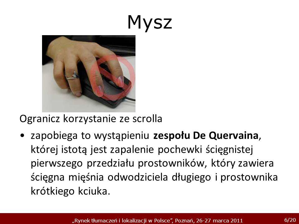 7/20 Rynek tłumaczeń i lokalizacji w Polsce, Poznań, 26-27 marca 2011 Mysz Mysz powinna znajdować się przy tej dłoni, którą najwygodniej jest z niej korzystać.