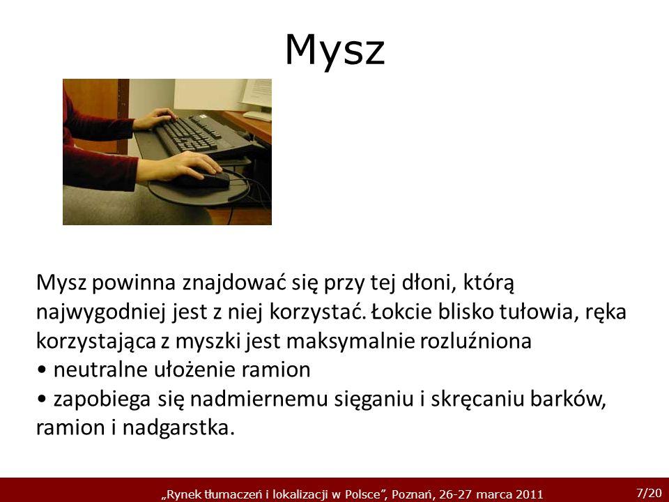 18/20 Rynek tłumaczeń i lokalizacji w Polsce, Poznań, 26-27 marca 2011 Monitor Ustaw monitor centralnie przed sobą neutralne położenie ciała