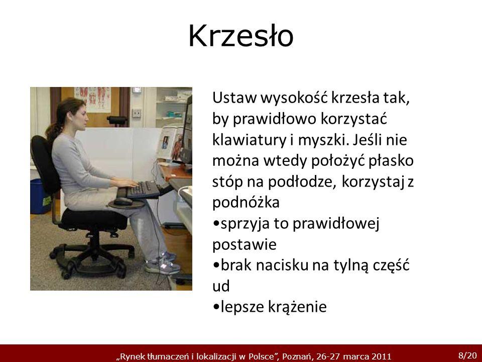 8/20 Rynek tłumaczeń i lokalizacji w Polsce, Poznań, 26-27 marca 2011 Krzesło Ustaw wysokość krzesła tak, by prawidłowo korzystać klawiatury i myszki.