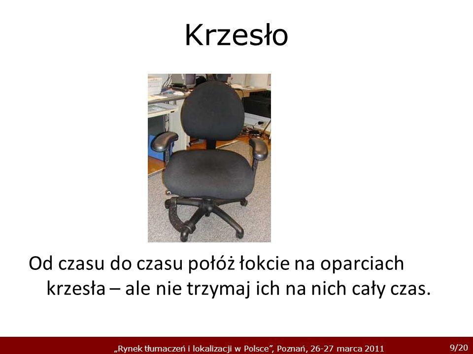 10/20 Rynek tłumaczeń i lokalizacji w Polsce, Poznań, 26-27 marca 2011 Krzesło Zachowaj naturalne zakrzywienie kręgosłupa.