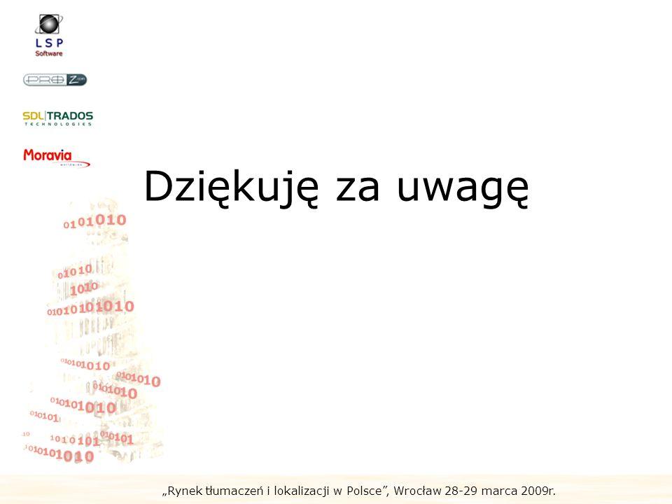 Rynek tłumaczeń i lokalizacji w Polsce, Wrocław 28-29 marca 2009r. Dziękuję za uwagę